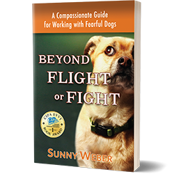 Beyond Flight or Fight working with fearful dogs sunny weber book cover